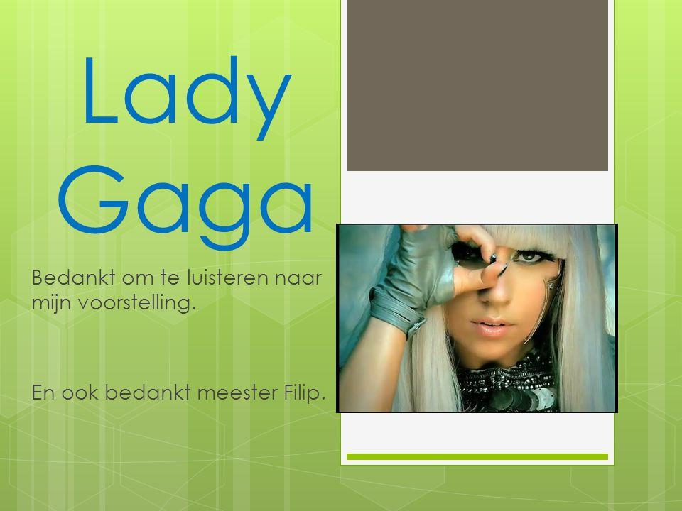 Lady Gaga Bedankt om te luisteren naar mijn voorstelling. En ook bedankt meester Filip.