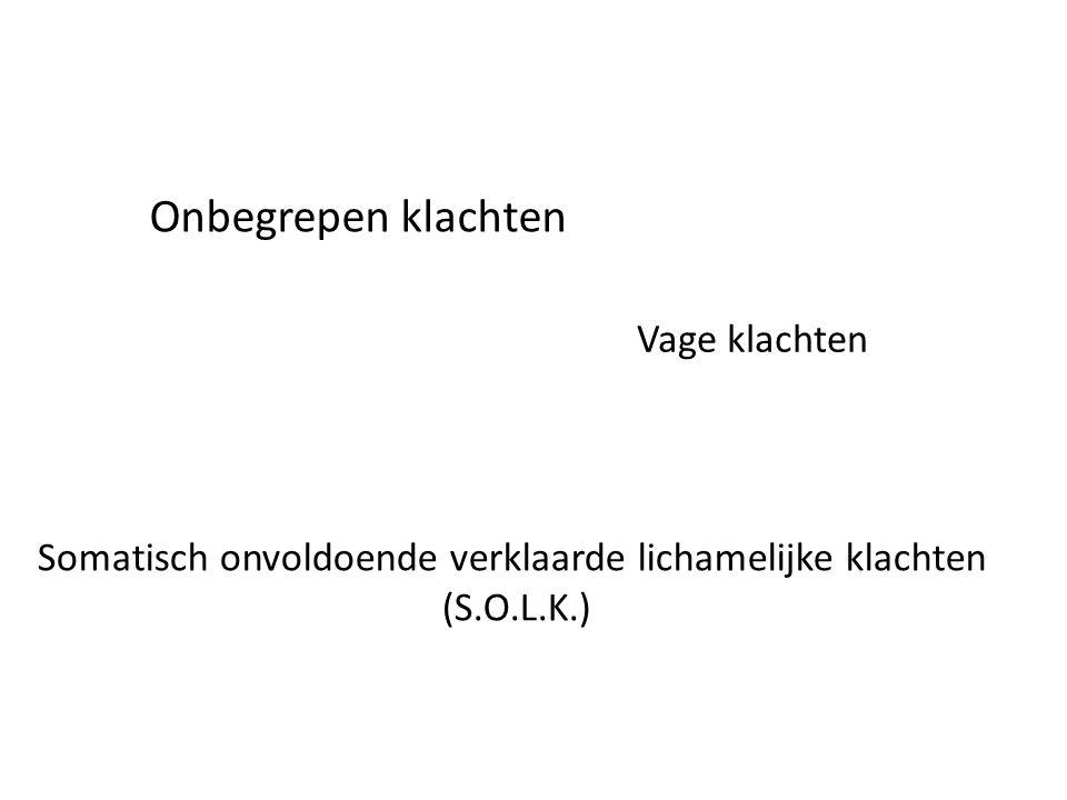 Onbegrepen klachten Somatisch onvoldoende verklaarde lichamelijke klachten (S.O.L.K.) Vage klachten