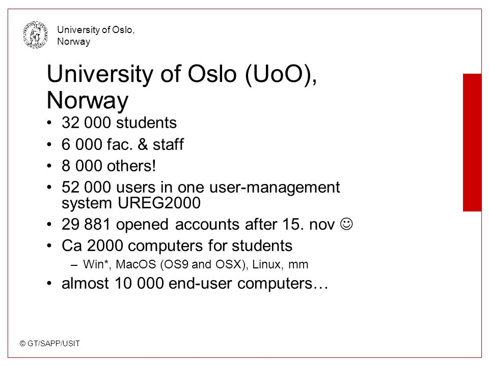 © GT/SAPP/USIT University of Oslo, Norway What is an User administration system (BAS) Student registry Student registry Personal registery BAS Persons Users