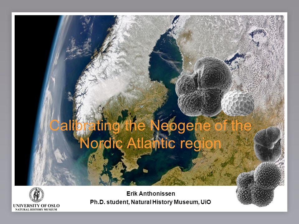 1 Calibrating the Neogene of the Nordic Atlantic region Erik Anthonissen Ph.D.