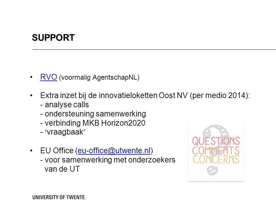 SUPPORT RVO (voormalig AgentschapNL)RVO Extra inzet bij de innovatieloketten Oost NV (per medio 2014): - analyse calls - ondersteuning samenwerking - verbinding MKB Horizon2020 - 'vraagbaak' EU Office (eu-office@utwente.nl)eu-office@utwente.nl - voor samenwerking met onderzoekers van de UT