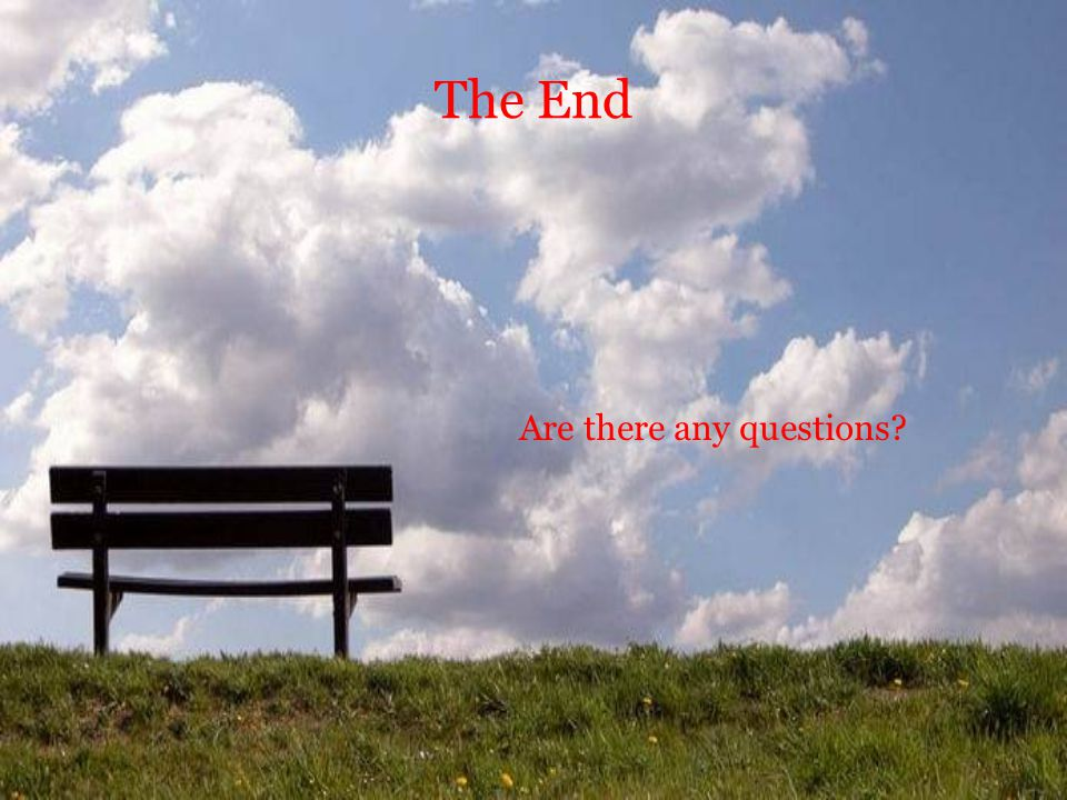 The End Are there any questions?