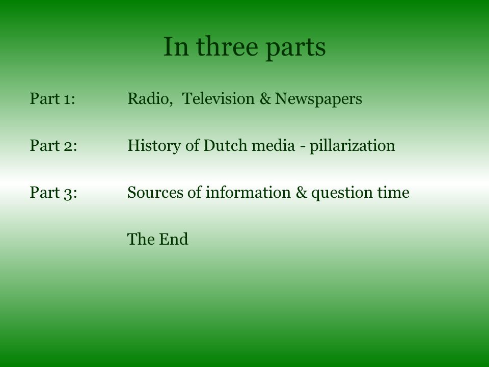 In three parts Part 1:Radio, Television & Newspapers Part 2:History of Dutch media - pillarization Part 3:Sources of information & question time The E