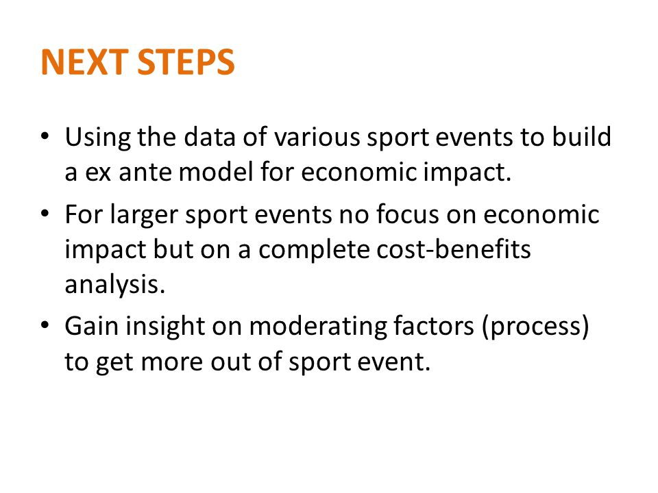 NEXT STEPS Using the data of various sport events to build a ex ante model for economic impact.