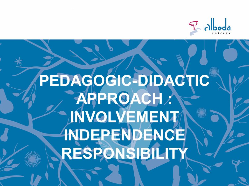 PEDAGOGIC-DIDACTIC APPROACH : INVOLVEMENT INDEPENDENCE RESPONSIBILITY