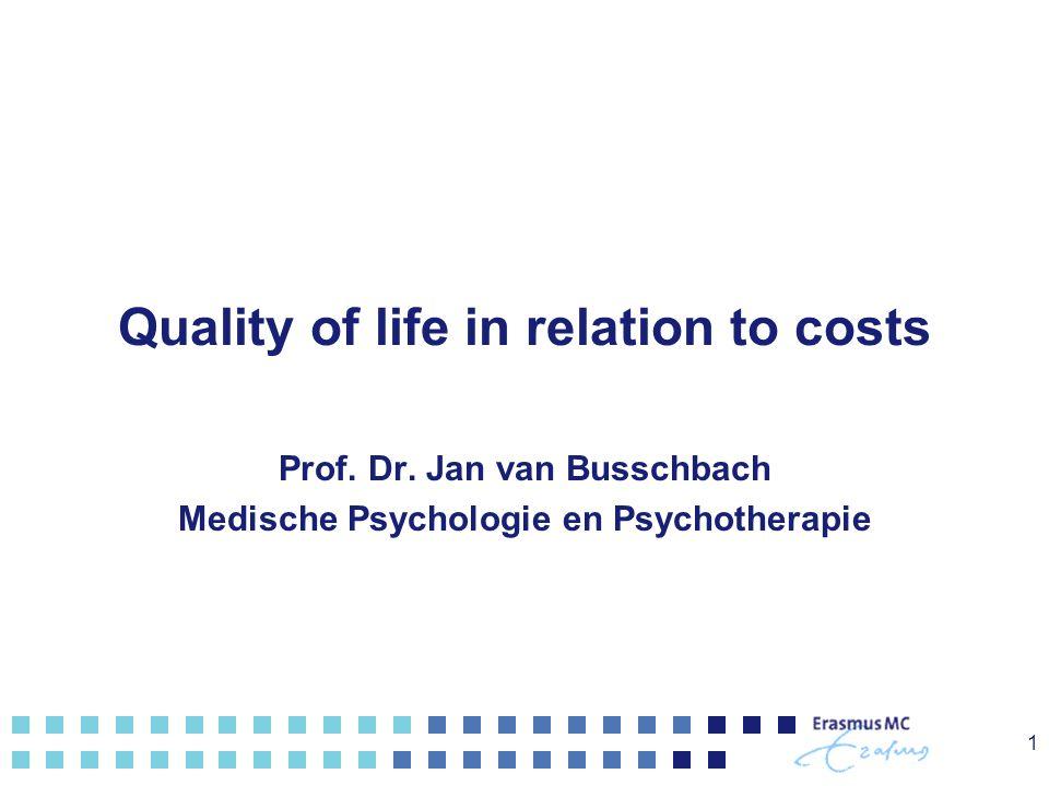 Quality of life in relation to costs Prof. Dr. Jan van Busschbach Medische Psychologie en Psychotherapie 1