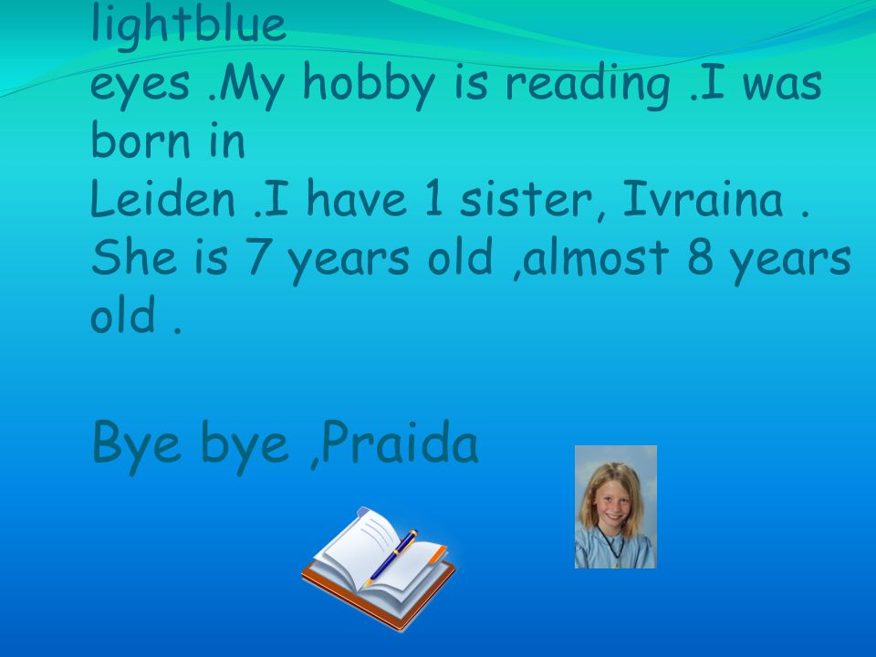 hello My name is : Sandra I'm : 10 jears old Hobby's : playing with my Dog, horse, 2 mouse, rabbit, and 16 fishes.