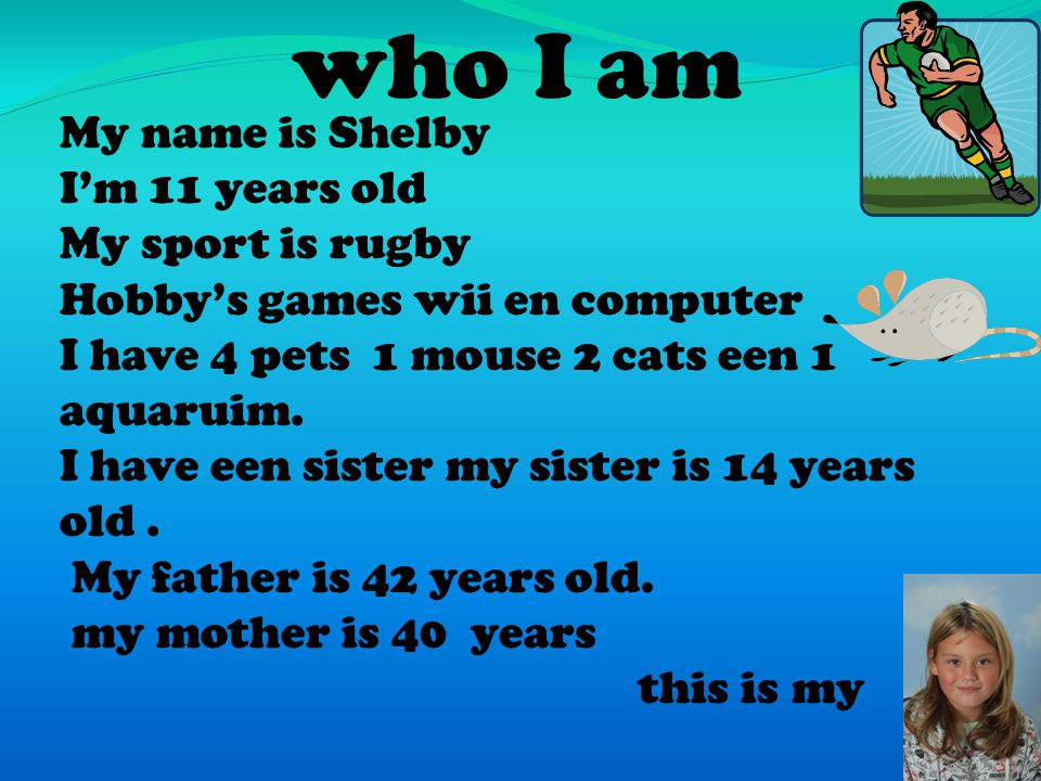Hello my name is Rixt I'm 10 years old I was born in leiden My hobby is watching tv my mothers name is Yvonne My fathers name is Richard I have 2 little brothers bye bye Rixt