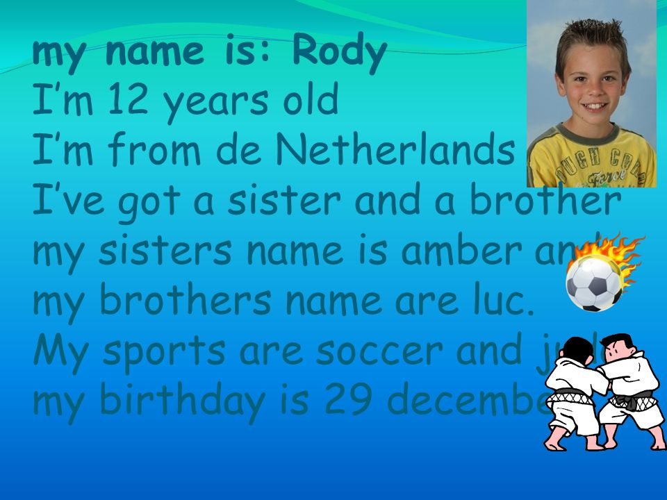 My name is Daniel v.d.Zwaan ---> I'm eleven years old.
