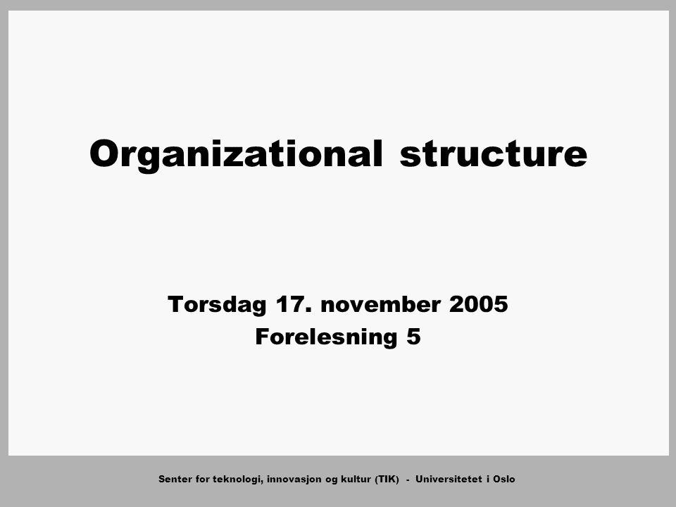 Senter for teknologi, innovasjon og kultur (TIK) - Universitetet i Oslo Organizational structure Torsdag 17.