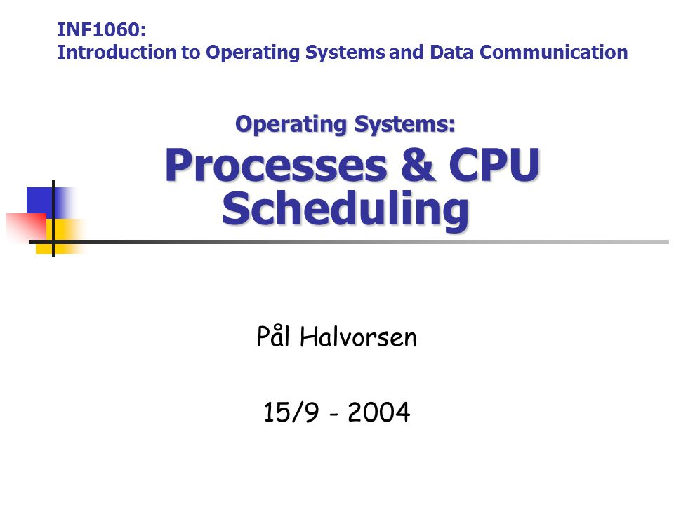 2004 Kjell Åge Bringsrud & Pål HalvorsenINF1060 – introduction to operating systems and data communication Scheduling in Windows 2000 32 priority levels: Round Robin (RR) within each level Interactive and throughput-oriented:  Real time – 16 system levels fixed priority may run forever  Variable – 15 user levels priority may change: thread priority = process priority ± 2 uses much  drops user interactions, I/O completions  increase  Idle/zero-page thread – 1 system level runs whenever there are no other processes to run clears memory pages for memory manager 31 30...
