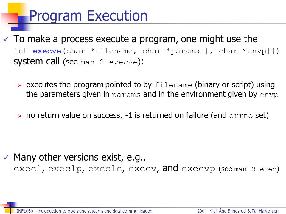2004 Kjell Åge Bringsrud & Pål HalvorsenINF1060 – introduction to operating systems and data communication Program Execution To make a process execute
