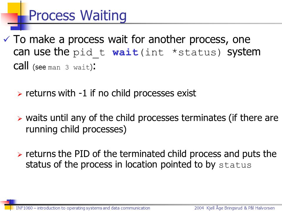 2004 Kjell Åge Bringsrud & Pål HalvorsenINF1060 – introduction to operating systems and data communication Process Waiting To make a process wait for