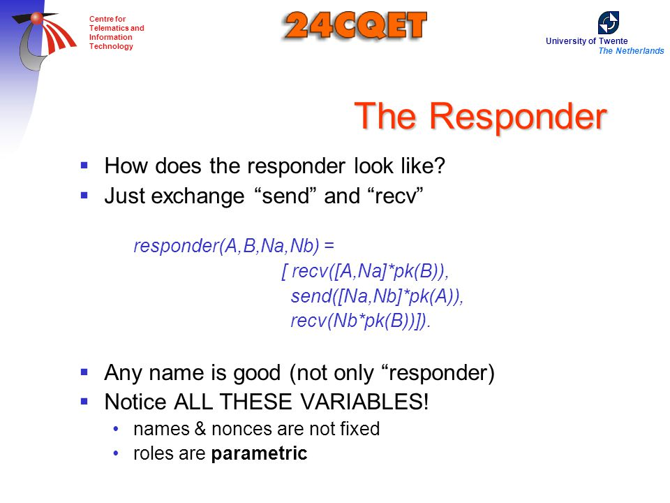 University of Twente The Netherlands Centre for Telematics and Information Technology The Responder  How does the responder look like.