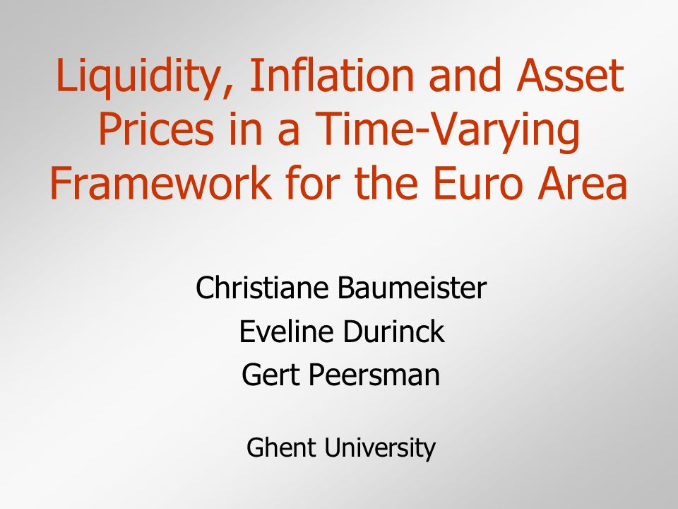 Liquidity, Inflation and Asset Prices in a Time-Varying Framework for the Euro Area Christiane Baumeister Eveline Durinck Gert Peersman Ghent University