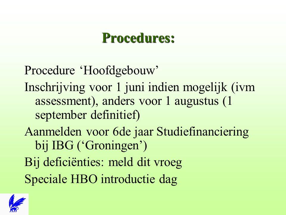 Procedures: Procedure 'Hoofdgebouw' Inschrijving voor 1 juni indien mogelijk (ivm assessment), anders voor 1 augustus (1 september definitief) Aanmelden voor 6de jaar Studiefinanciering bij IBG ('Groningen') Bij deficiënties: meld dit vroeg Speciale HBO introductie dag