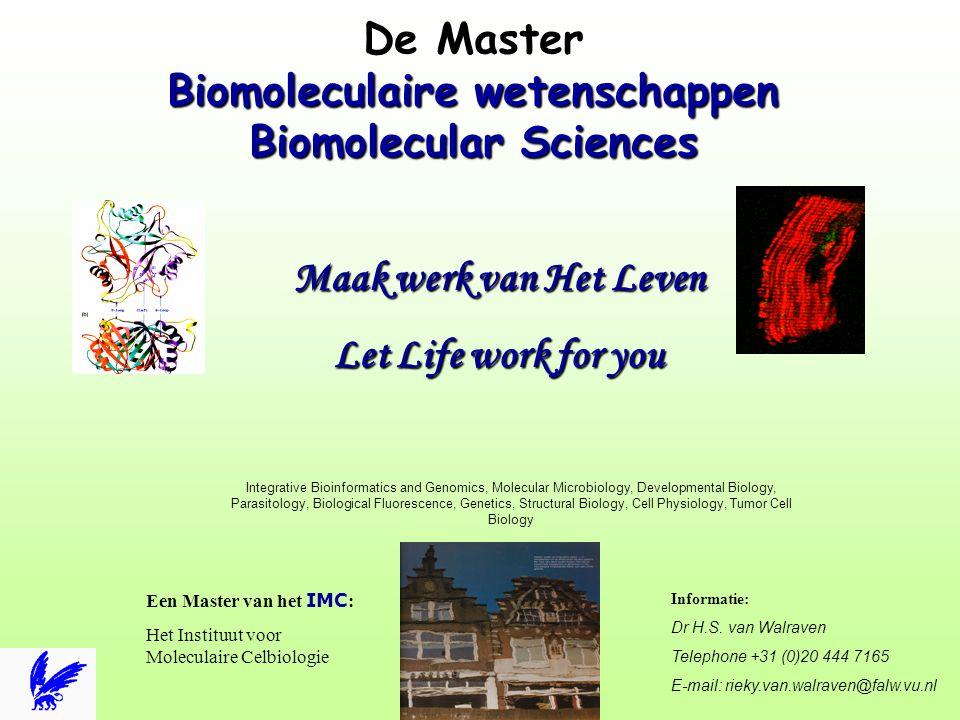 De Master Biomoleculaire wetenschappen Biomolecular Sciences Maak werk van Het Leven Let Life work for you Informatie: Dr H.S. van Walraven Telephone