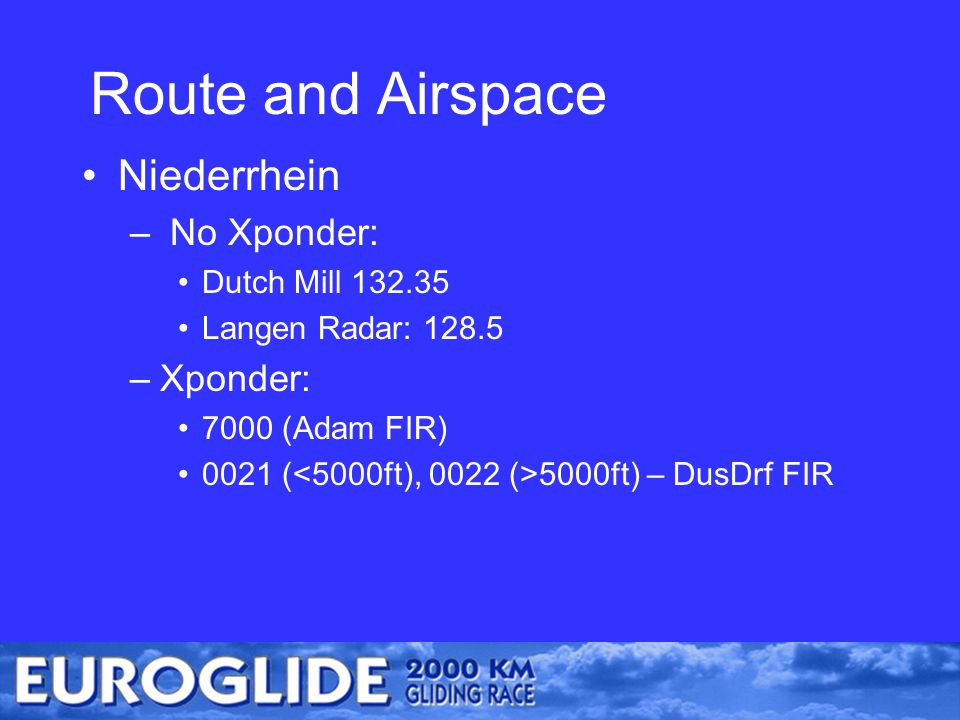 Route and Airspace Niederrhein – No Xponder: Dutch Mill 132.35 Langen Radar: 128.5 –Xponder: 7000 (Adam FIR) 0021 ( 5000ft) – DusDrf FIR