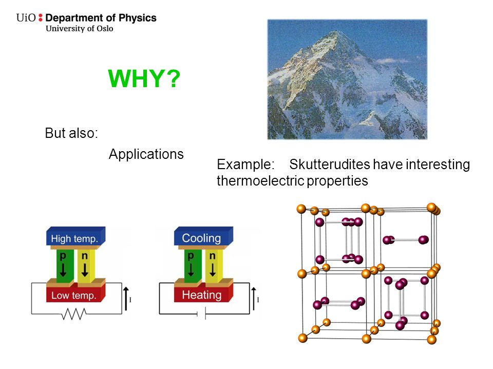 WHY? But also: Applications Example: Skutterudites have interesting thermoelectric properties