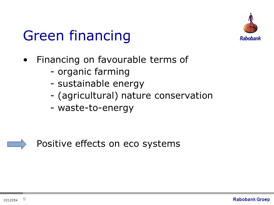 Rabobank Groep Green financing Financing on favourable terms of - organic farming - sustainable energy - (agricultural) nature conservation - waste-to-energy Positive effects on eco systems