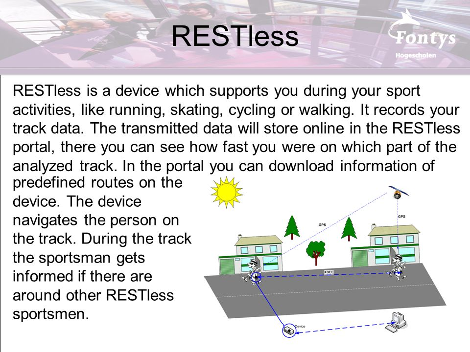 RESTless RESTless is a device which supports you during your sport activities, like running, skating, cycling or walking.