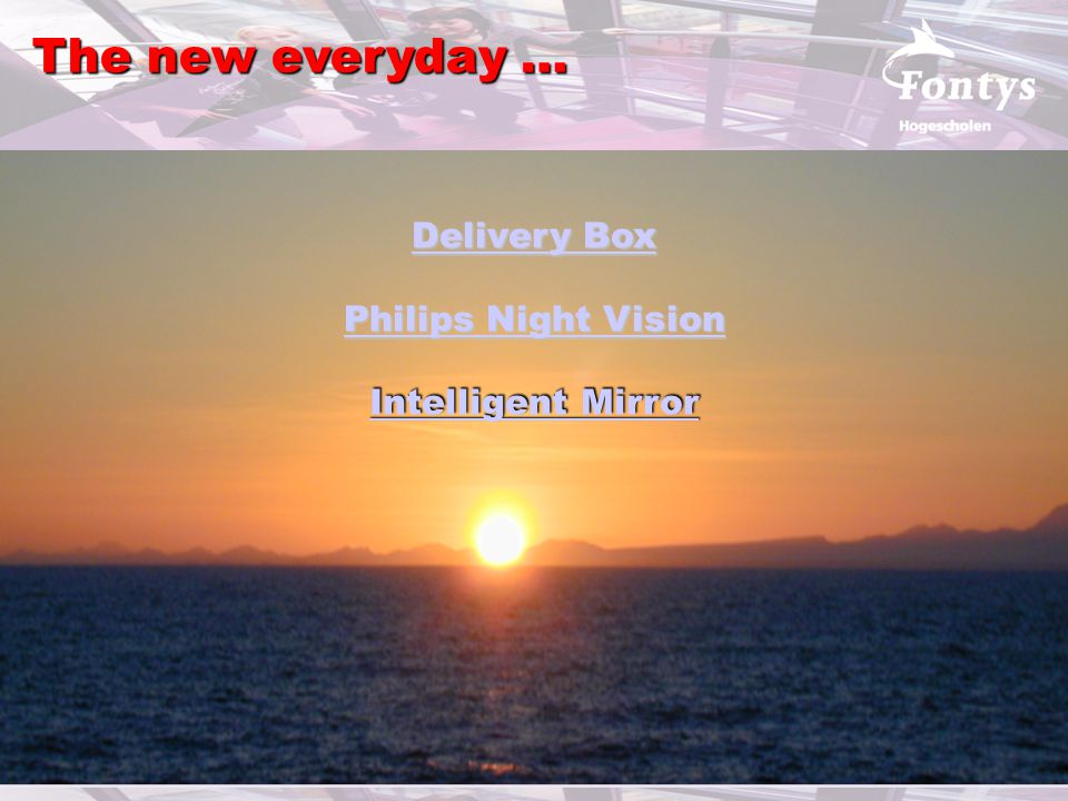 The new everyday … Intelligent Mirror Intelligent Mirror Philips Night Vision Philips Night Vision Delivery Box Delivery Box