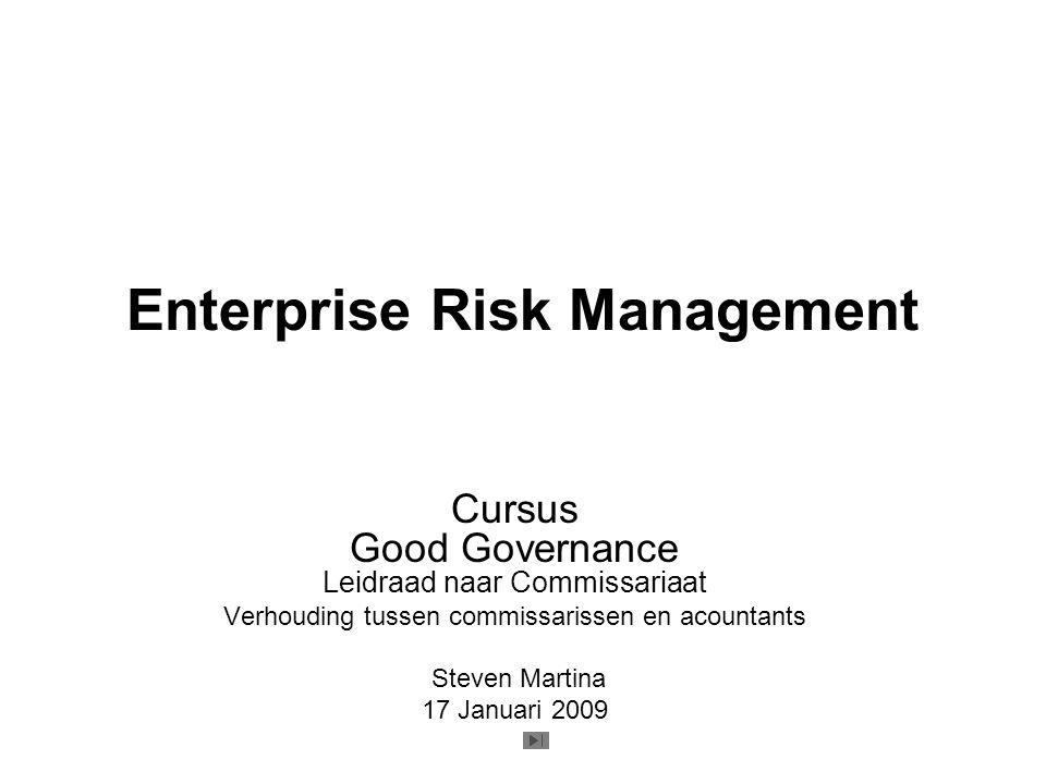 Enterprise Risk Management Cursus Good Governance Leidraad naar Commissariaat Verhouding tussen commissarissen en acountants Steven Martina 17 Januari