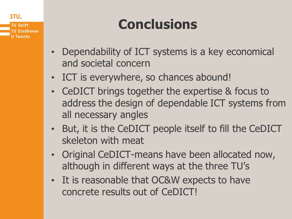 Conclusions Dependability of ICT systems is a key economical and societal concern ICT is everywhere, so chances abound! CeDICT brings together the exp