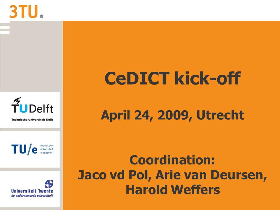 CeDICT kick-off April 24, 2009, Utrecht Coordination: Jaco vd Pol, Arie van Deursen, Harold Weffers