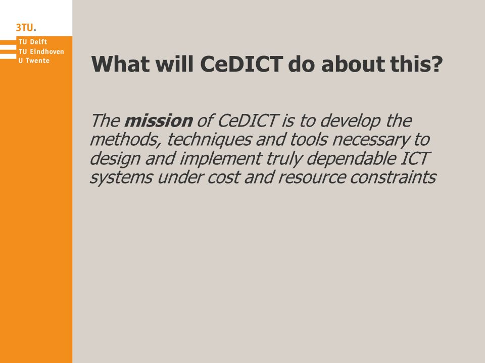 What will CeDICT do about this? The mission of CeDICT is to develop the methods, techniques and tools necessary to design and implement truly dependab