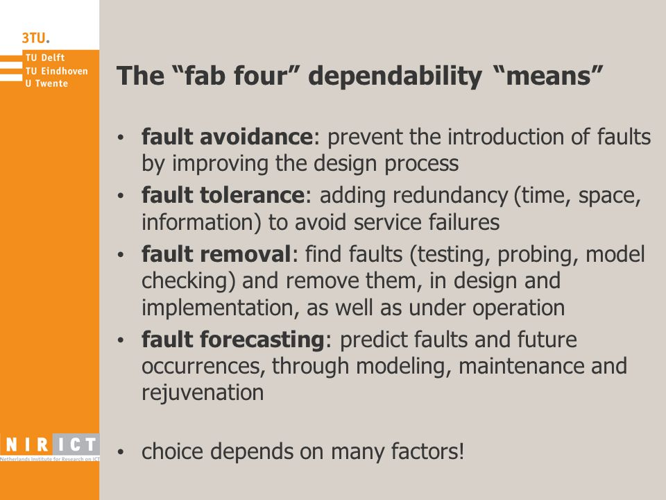"""The """"fab four"""" dependability """"means"""" fault avoidance: prevent the introduction of faults by improving the design process fault tolerance: adding redun"""