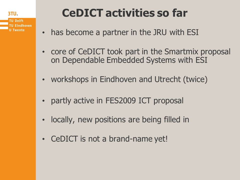 CeDICT activities so far has become a partner in the JRU with ESI core of CeDICT took part in the Smartmix proposal on Dependable Embedded Systems wit