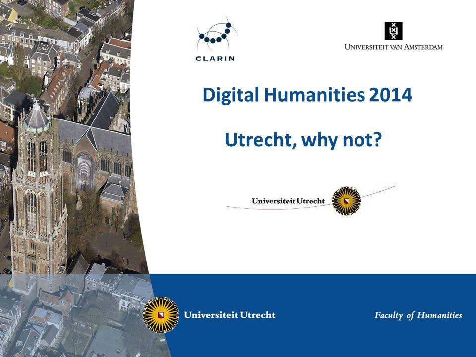 Digital Humanities 2014 Utrecht, why not?