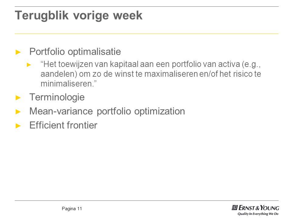 """Pagina 11 Terugblik vorige week ► Portfolio optimalisatie ► """"Het toewijzen van kapitaal aan een portfolio van activa (e.g., aandelen) om zo de winst t"""