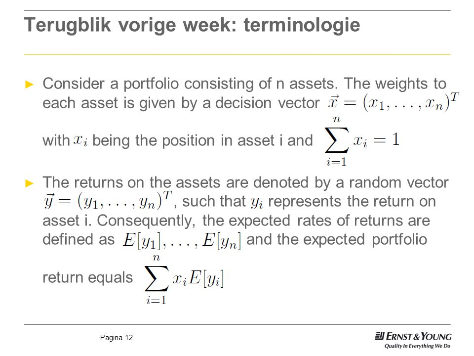 Pagina 12 Terugblik vorige week: terminologie ► Consider a portfolio consisting of n assets. The weights to each asset is given by a decision vector,,