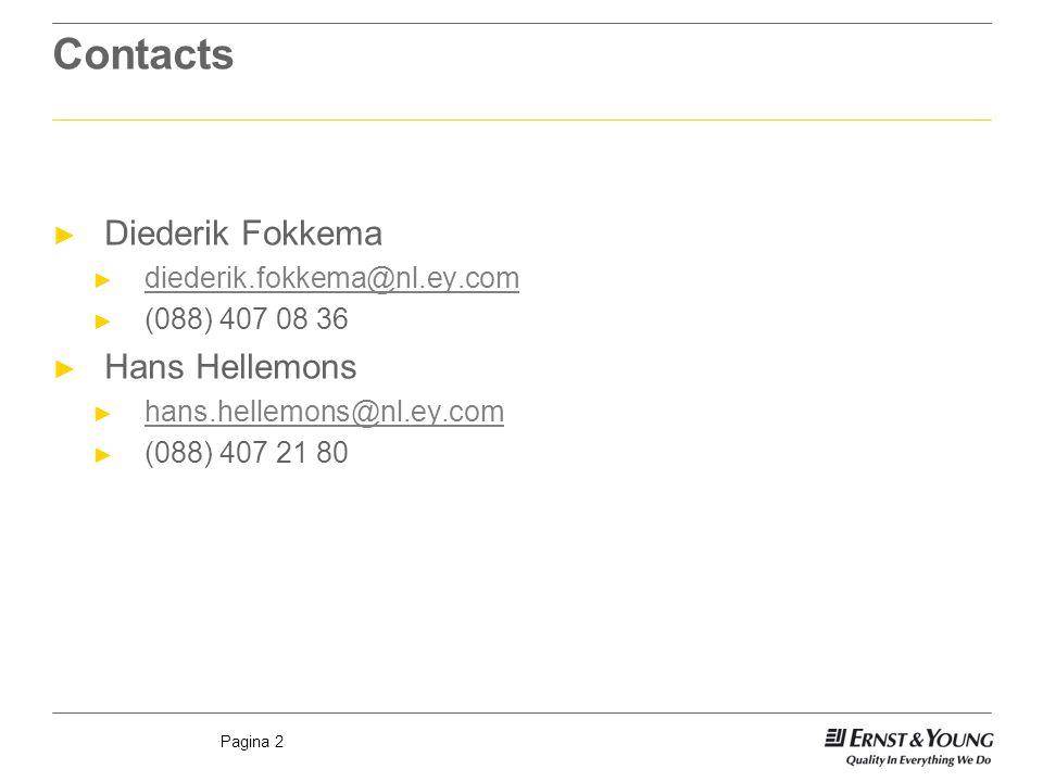 Pagina 2 Contacts ► Diederik Fokkema ► diederik.fokkema@nl.ey.com diederik.fokkema@nl.ey.com ► (088) 407 08 36 ► Hans Hellemons ► hans.hellemons@nl.ey