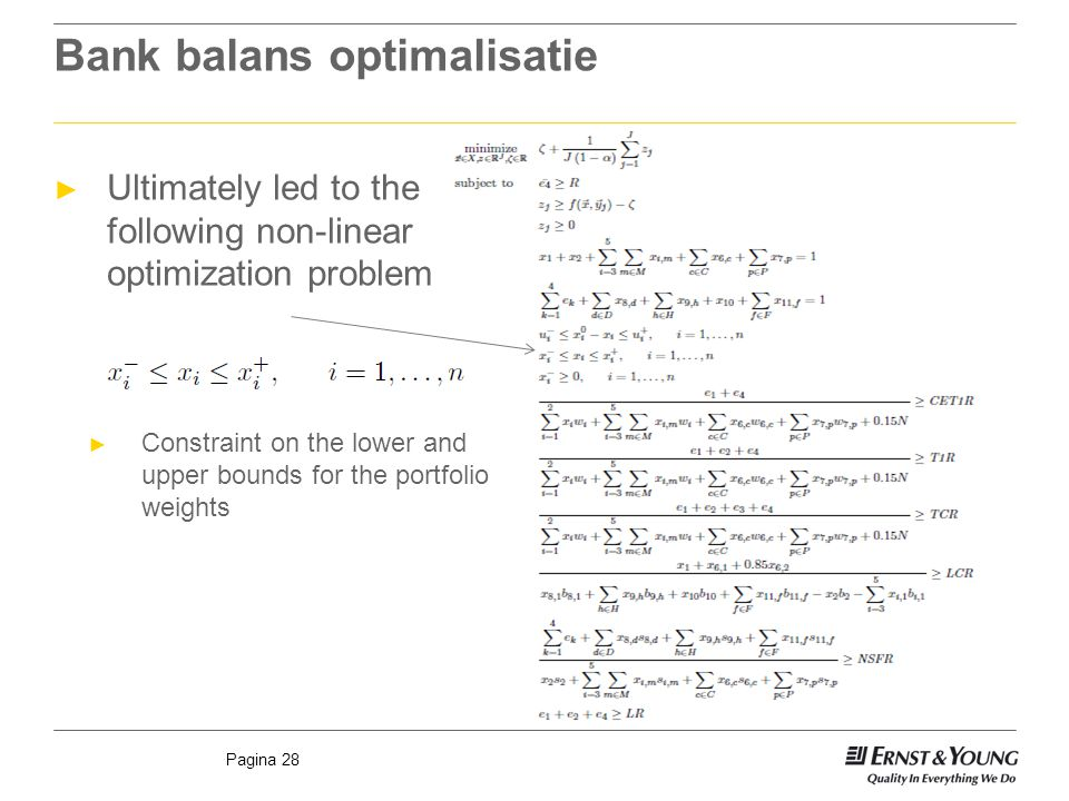 Pagina 28 Bank balans optimalisatie ► Ultimately led to the following non-linear optimization problem ► Constraint on the lower and upper bounds for the portfolio weights