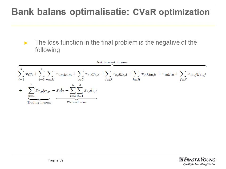 Pagina 39 Bank balans optimalisatie: CVaR optimization ► The loss function in the final problem is the negative of the following
