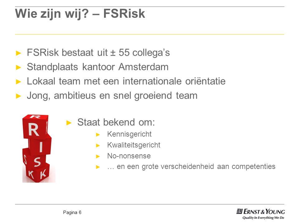 Pagina 6 Wie zijn wij? – FSRisk ► FSRisk bestaat uit ± 55 collega's ► Standplaats kantoor Amsterdam ► Lokaal team met een internationale oriëntatie ►