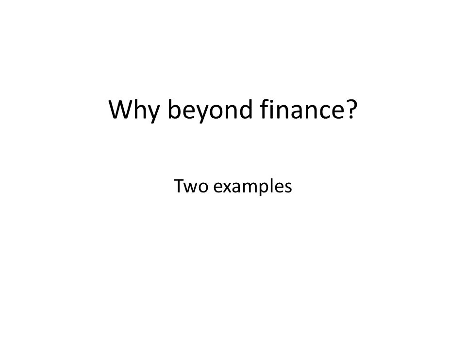 Why beyond finance Two examples