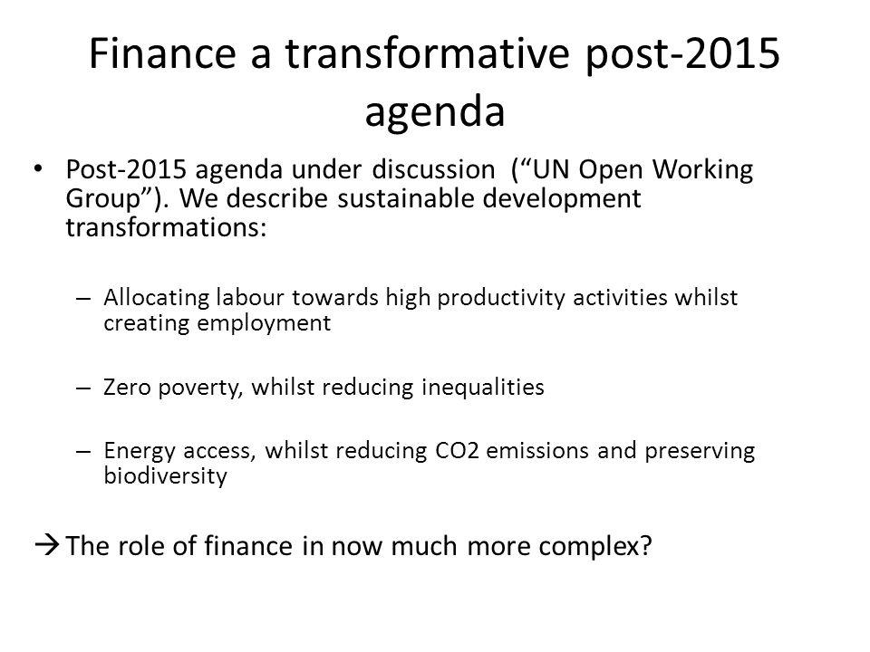 Finance a transformative post-2015 agenda Post-2015 agenda under discussion ( UN Open Working Group ).