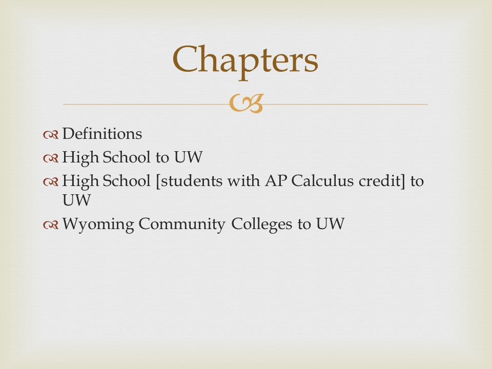   Definitions  High School to UW  High School [students with AP Calculus credit] to UW  Wyoming Community Colleges to UW Chapters