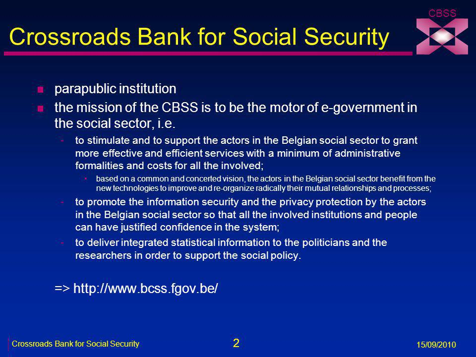 3 Crossroads Bank for Social Security 15/09/2010 CBSS Need of a data warehouse n operational databases: inadequate tool for the purpose of statistics and scientific research -not efficient -risky -expensive n advantages of a data warehouse -is provided with the adequate hardware and software for its objectives e.g.