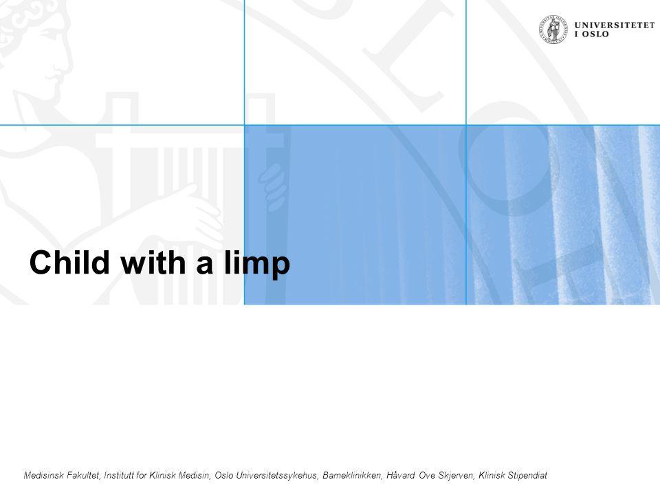 Medisinsk Fakultet, Institutt for Klinisk Medisin, Oslo Universitetssykehus, Barneklinikken, Håvard Ove Skjerven, Klinisk Stipendiat Child with a limp