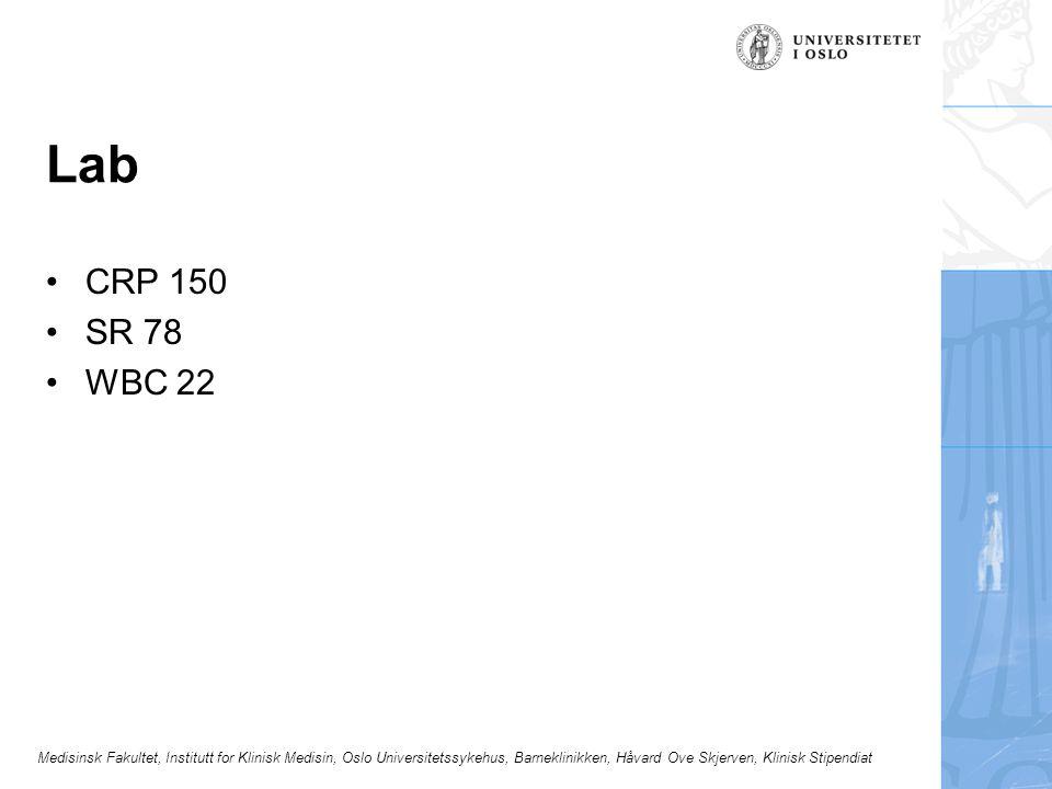 Medisinsk Fakultet, Institutt for Klinisk Medisin, Oslo Universitetssykehus, Barneklinikken, Håvard Ove Skjerven, Klinisk Stipendiat Lab CRP 150 SR 78 WBC 22