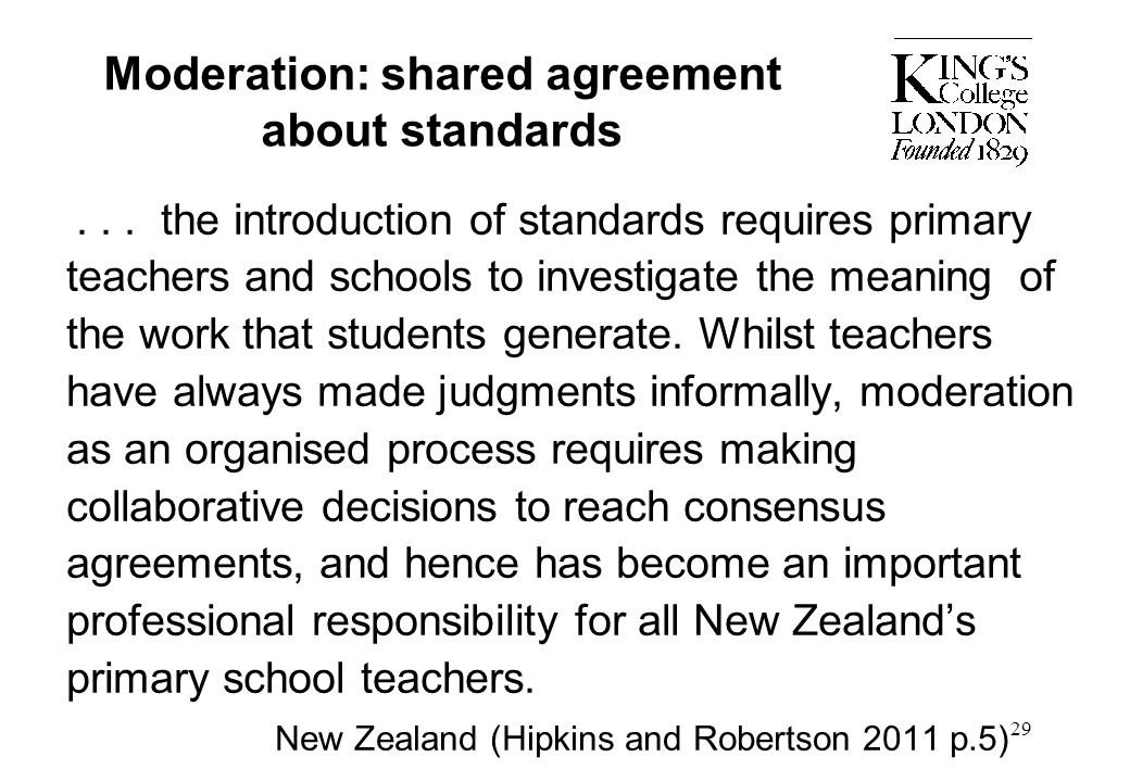 29 Moderation: shared agreement about standards... the introduction of standards requires primary teachers and schools to investigate the meaning of t