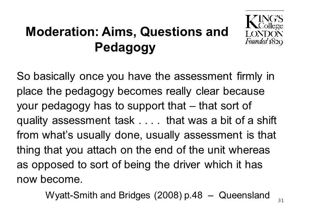 Moderation: Aims, Questions and Pedagogy So basically once you have the assessment firmly in place the pedagogy becomes really clear because your peda