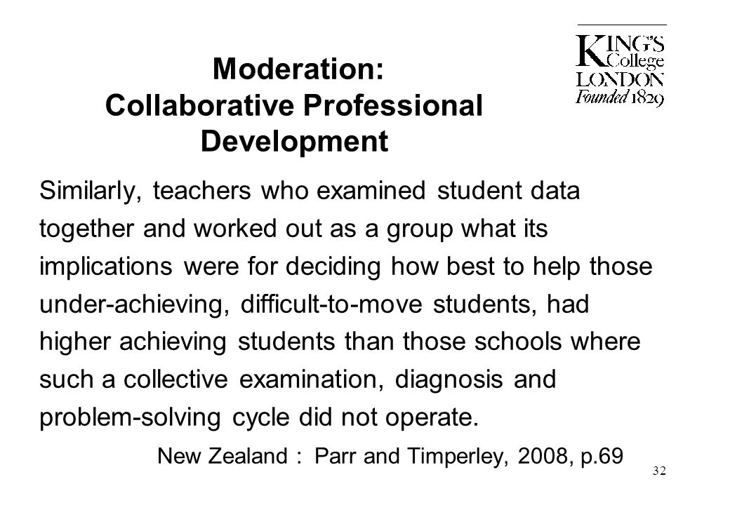 Moderation: Collaborative Professional Development Similarly, teachers who examined student data together and worked out as a group what its implicati