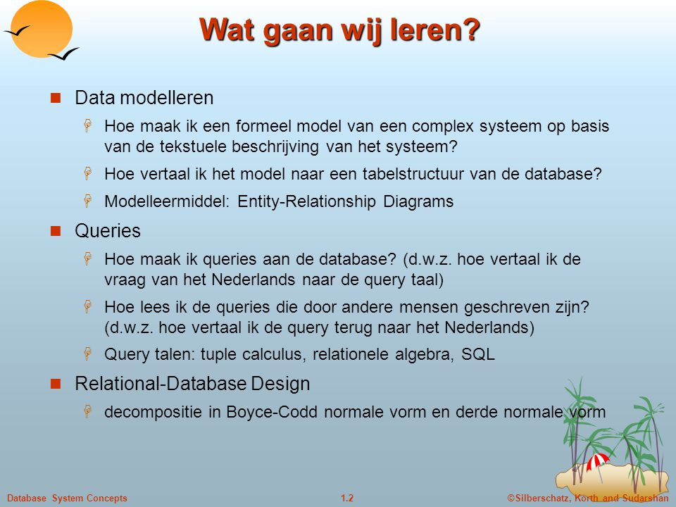 ©Silberschatz, Korth and Sudarshan1.2Database System Concepts Wat gaan wij leren.