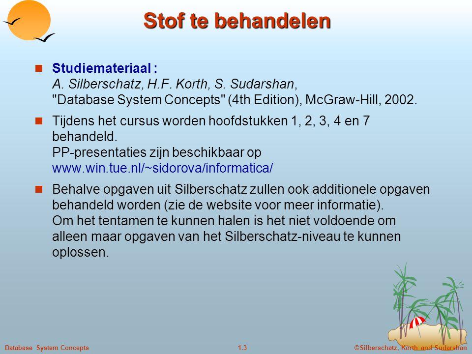 ©Silberschatz, Korth and Sudarshan1.3Database System Concepts Stof te behandelen Studiemateriaal : A. Silberschatz, H.F. Korth, S. Sudarshan,